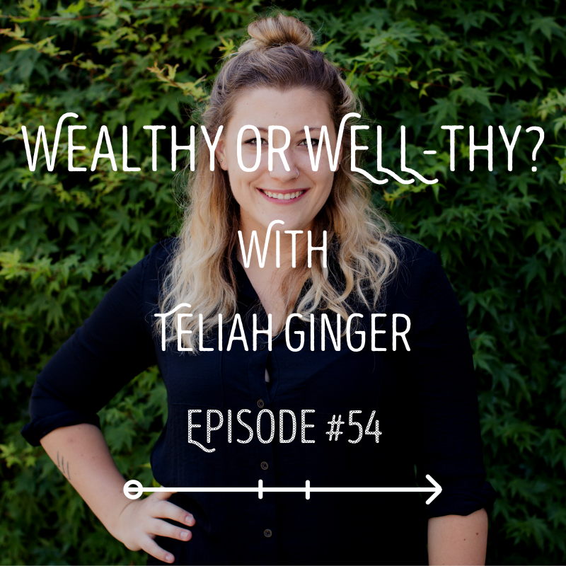 Wealthy or WELL-thy? with Guest Teliah Ginger: EPISODE 54