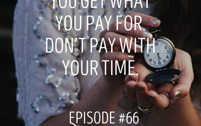 You get what you pay for. Don't pay with your time.: EPISODE 66