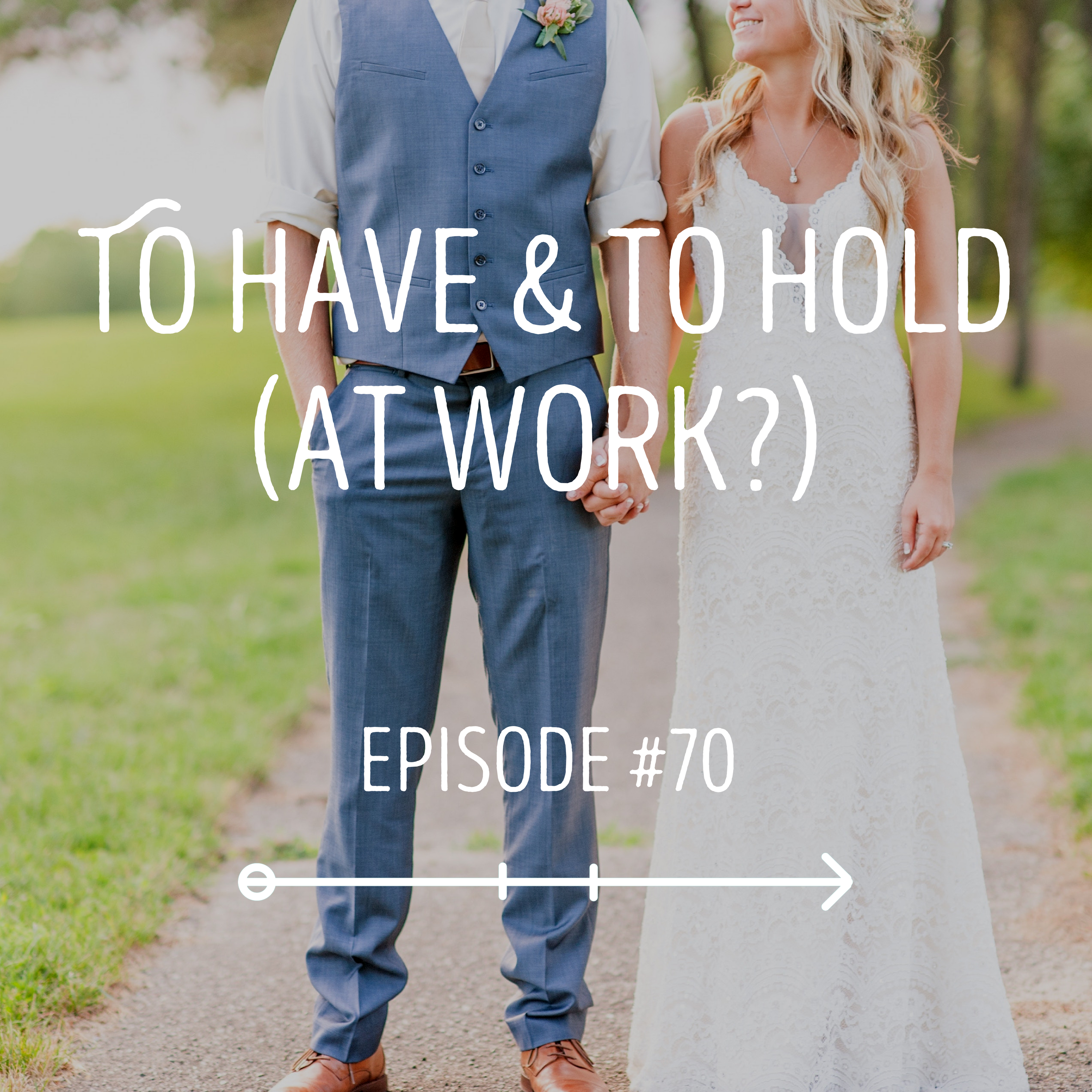 To have & to hold (at work?) : EPISODE 70