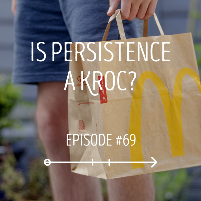 Is Persistence a Kroc?: EPISODE 69