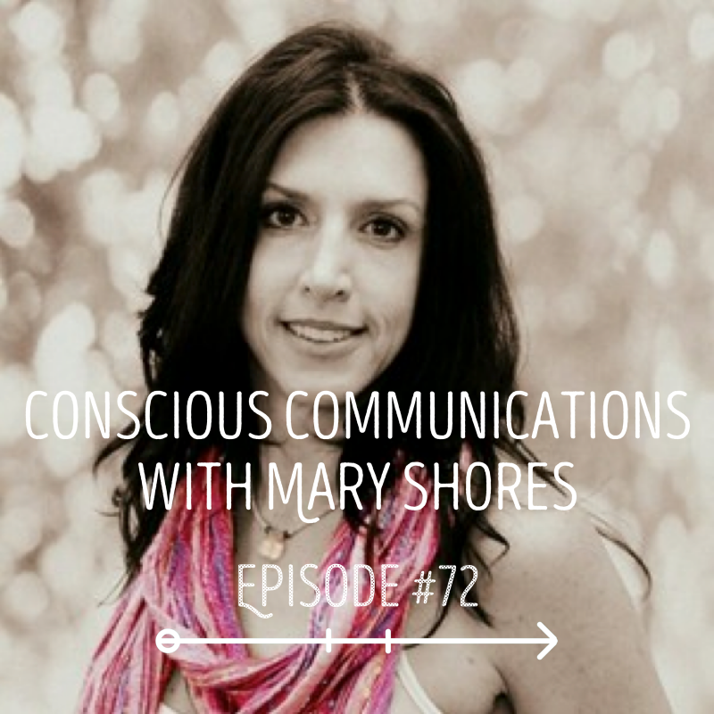 Conscious Communications with Mary Shores: EPISODE 72