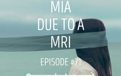 MIA due to a MRI: EPISODE 71
