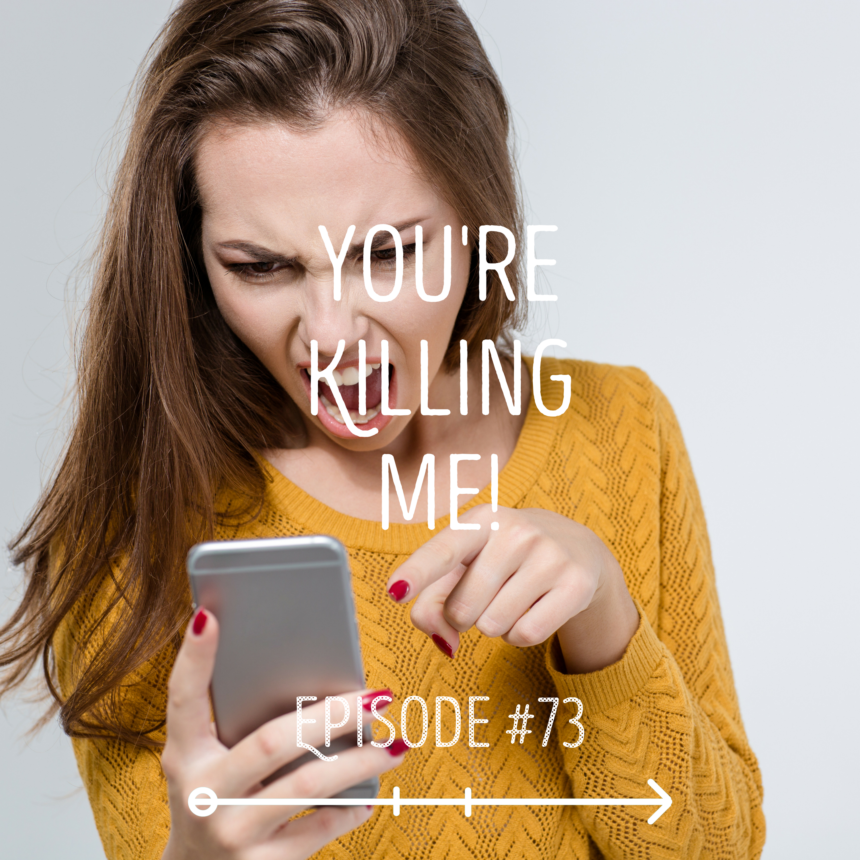 You're Killing Me! : EPISODE 73
