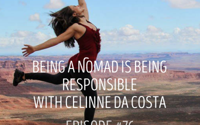 Being a Nomad is Being Responsible: EPISODE 76